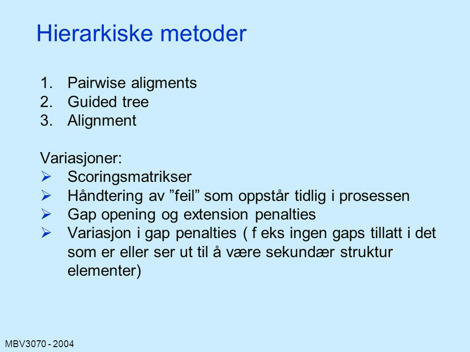 Hierarkiske metoder Pairwise aligments Guided tree Alignment