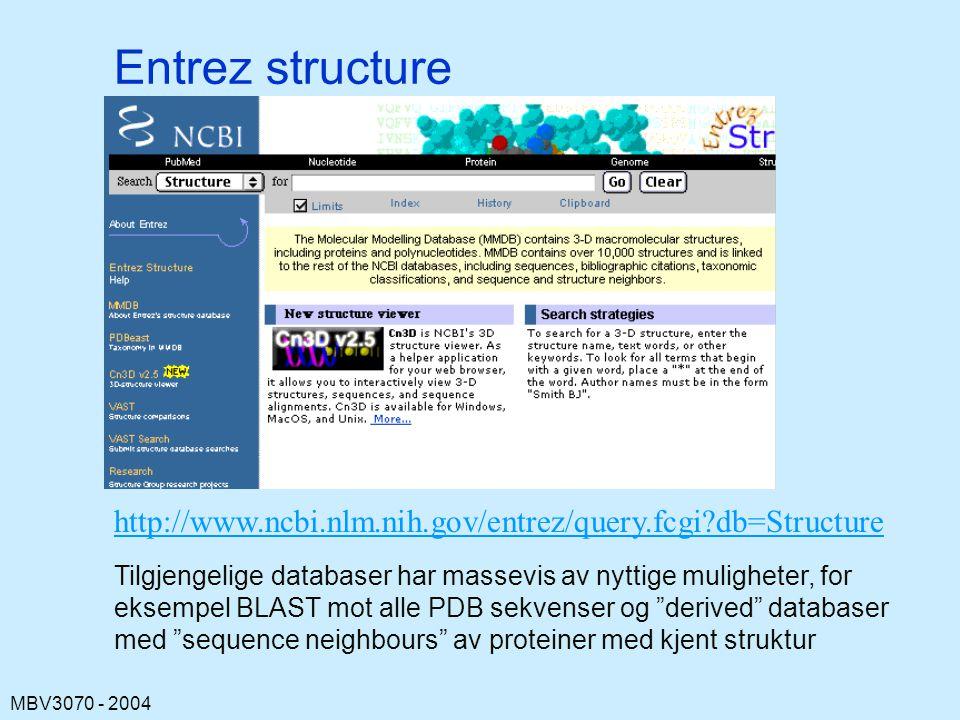 Entrez structure http://www.ncbi.nlm.nih.gov/entrez/query.fcgi db=Structure. Tilgjengelige databaser har massevis av nyttige muligheter, for.