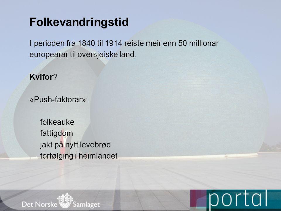Folkevandringstid I perioden frå 1840 til 1914 reiste meir enn 50 millionar. europearar til oversjøiske land.