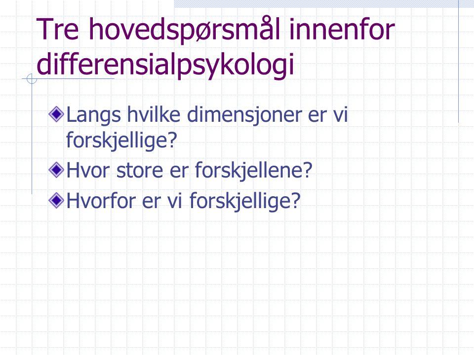 Tre hovedspørsmål innenfor differensialpsykologi
