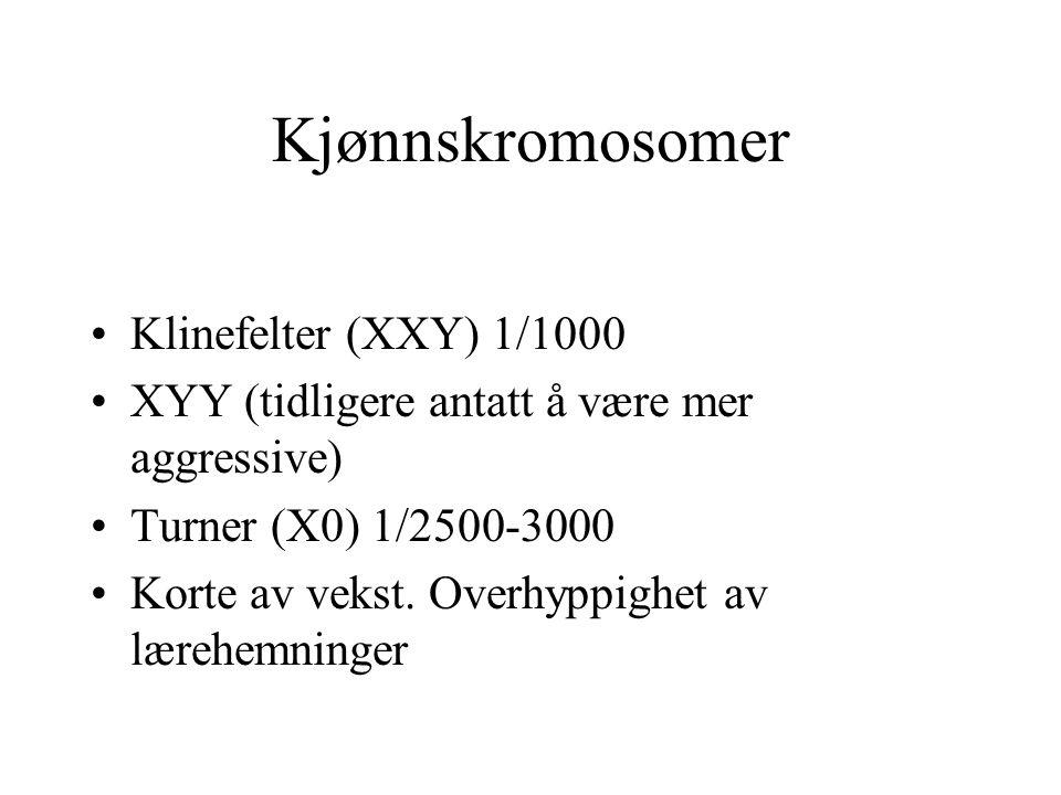 Kjønnskromosomer Klinefelter (XXY) 1/1000