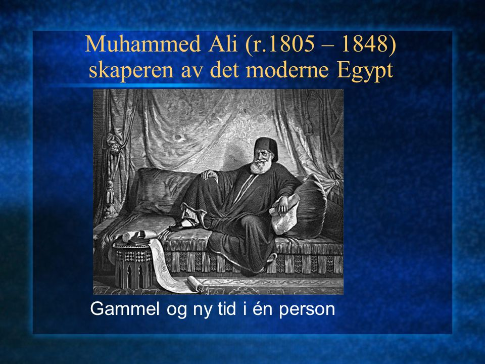 Muhammed Ali (r.1805 – 1848) skaperen av det moderne Egypt
