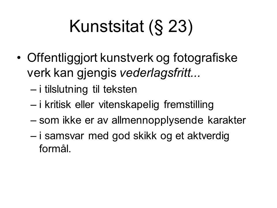 Kunstsitat (§ 23) Offentliggjort kunstverk og fotografiske verk kan gjengis vederlagsfritt... i tilslutning til teksten.