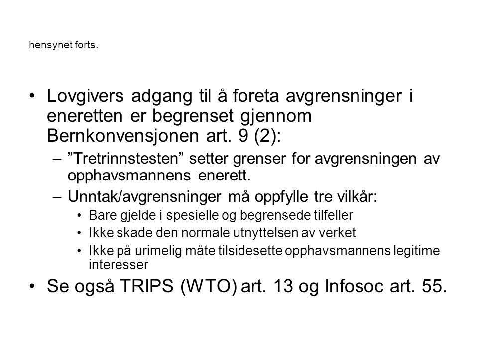 Se også TRIPS (WTO) art. 13 og Infosoc art. 55.