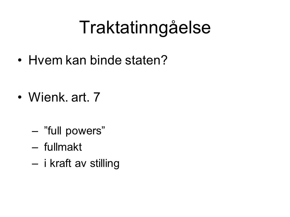 Traktatinngåelse Hvem kan binde staten Wienk. art. 7 full powers