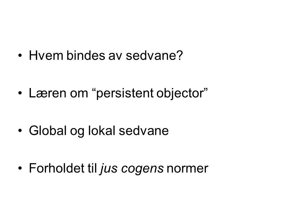 Hvem bindes av sedvane. Læren om persistent objector Global og lokal sedvane.