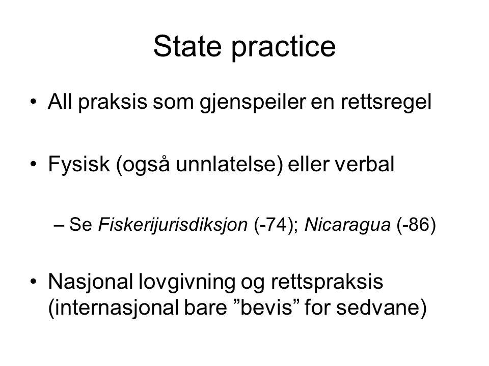State practice All praksis som gjenspeiler en rettsregel