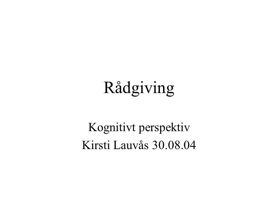 Kognitivt perspektiv Kirsti Lauvås 30.08.04