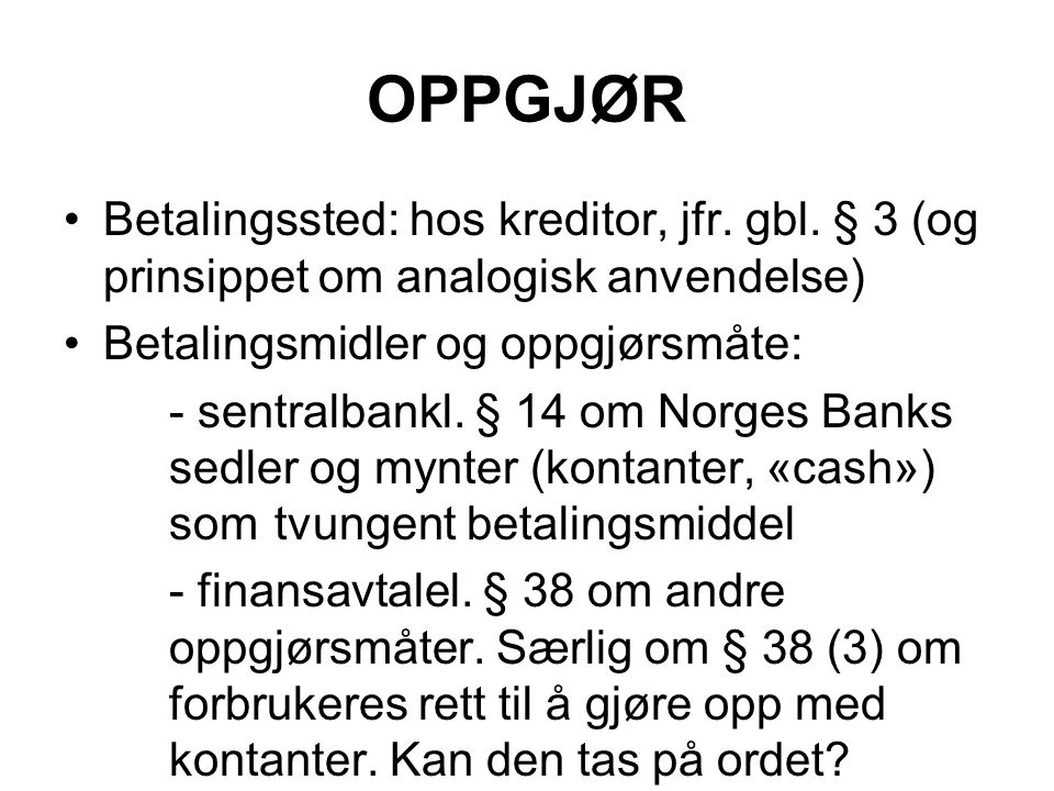 OPPGJØR Betalingssted: hos kreditor, jfr. gbl. § 3 (og prinsippet om analogisk anvendelse) Betalingsmidler og oppgjørsmåte: