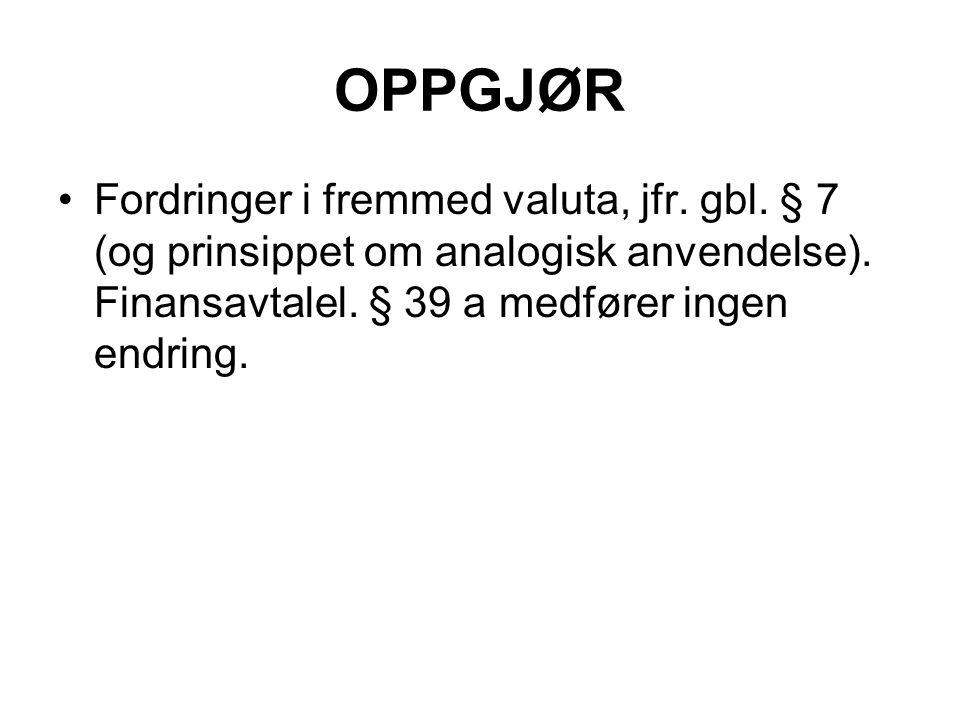 OPPGJØR Fordringer i fremmed valuta, jfr. gbl. § 7 (og prinsippet om analogisk anvendelse).