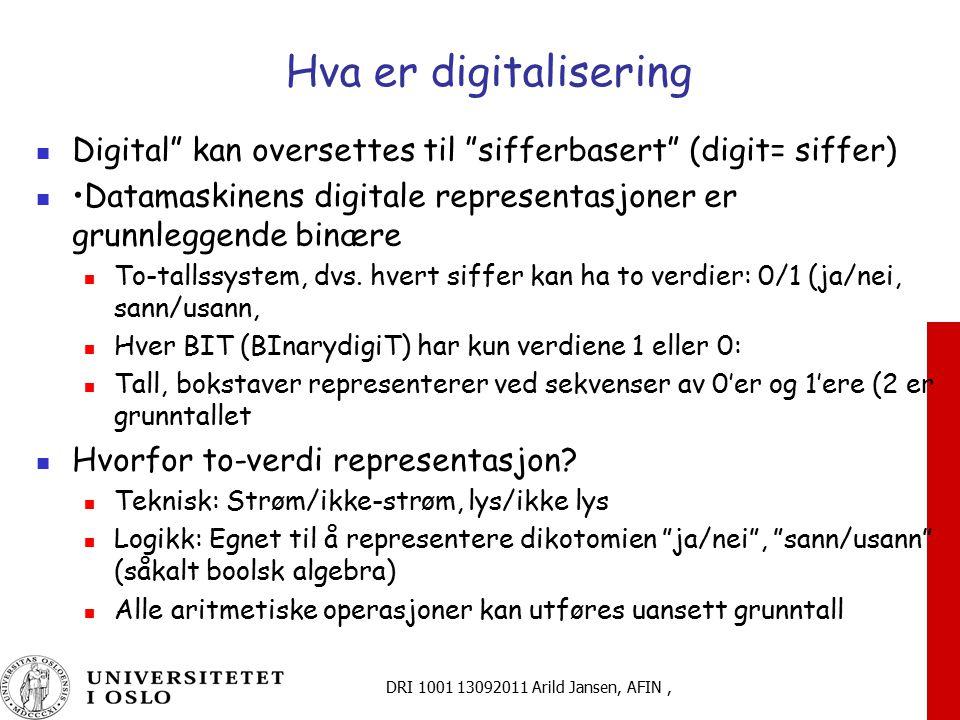 Hva er digitalisering Digital kan oversettes til sifferbasert (digit= siffer) •Datamaskinens digitale representasjoner er grunnleggende binære.