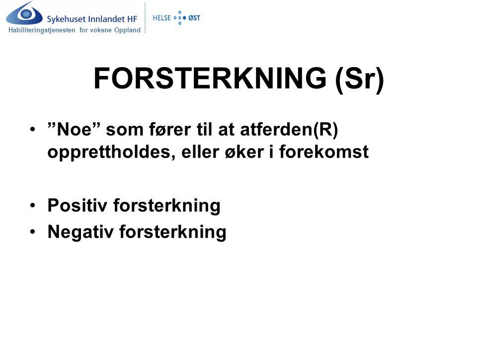 FORSTERKNING (Sr) Noe som fører til at atferden(R) opprettholdes, eller øker i forekomst. Positiv forsterkning.