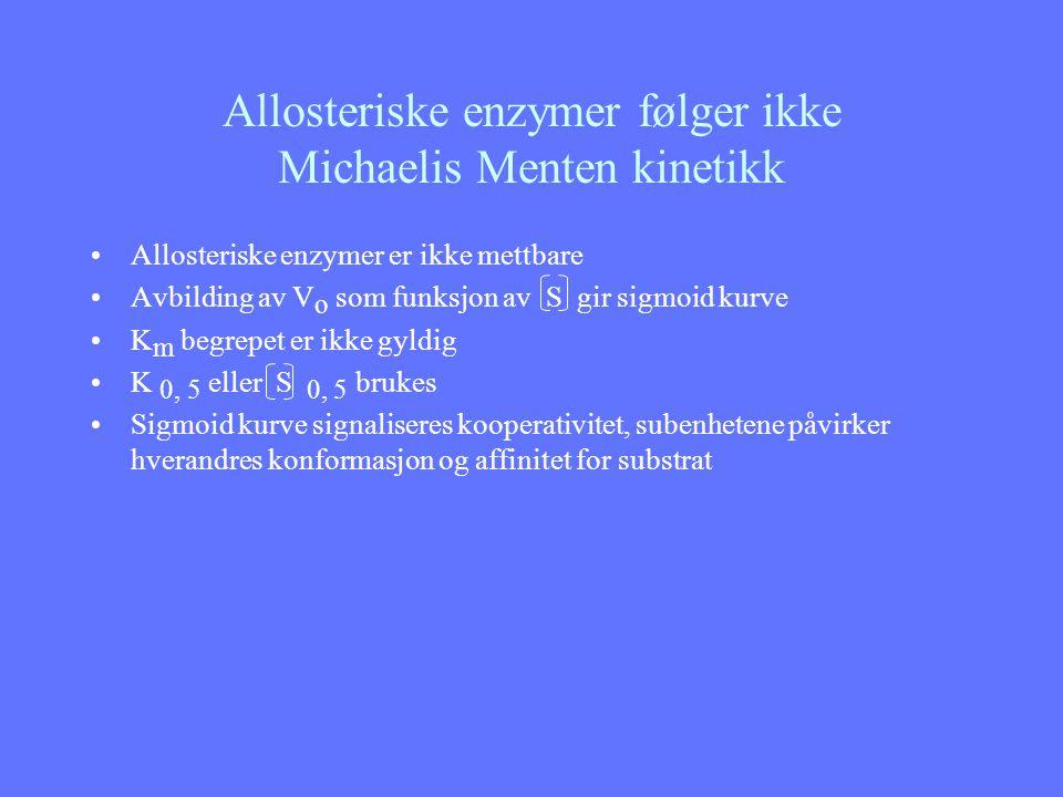 Allosteriske enzymer følger ikke Michaelis Menten kinetikk