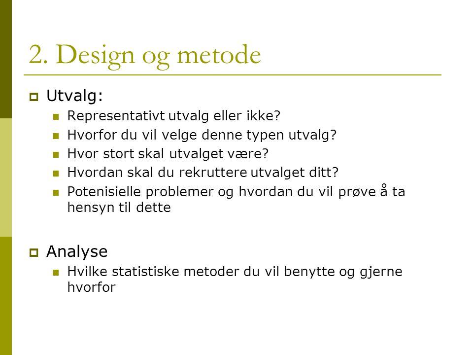 2. Design og metode Utvalg: Analyse Representativt utvalg eller ikke