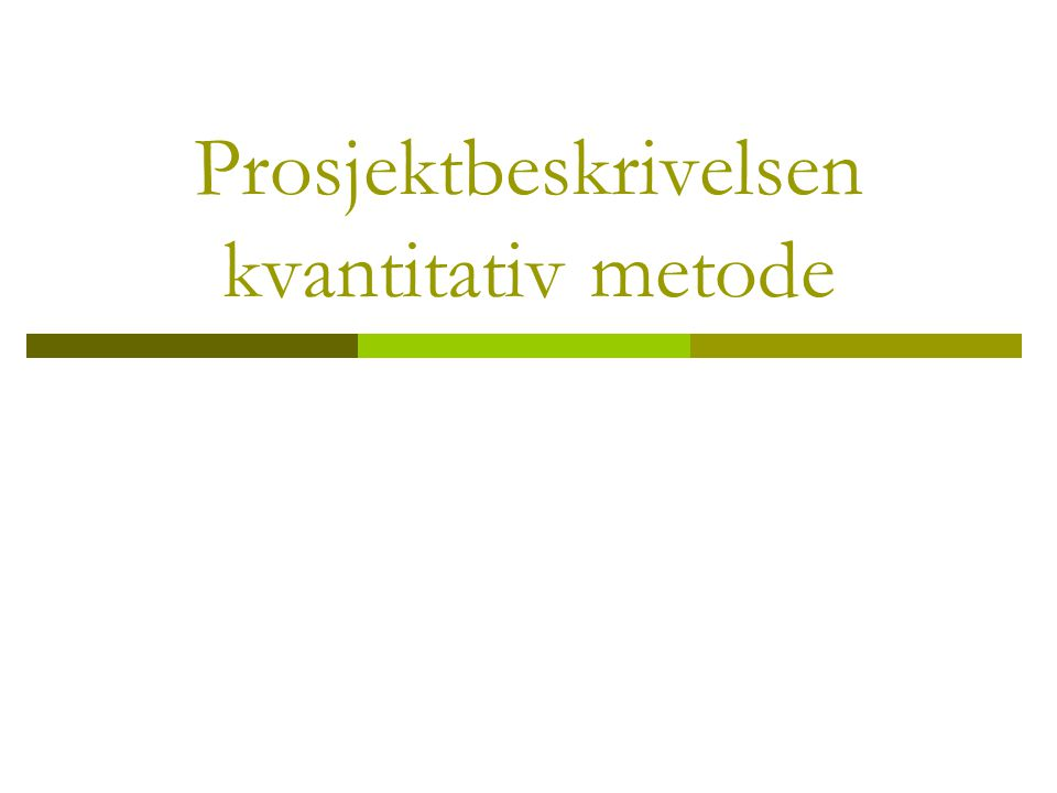 Prosjektbeskrivelsen kvantitativ metode