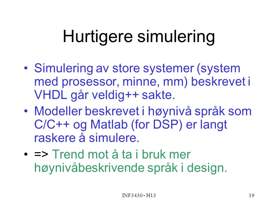 Hurtigere simulering Simulering av store systemer (system med prosessor, minne, mm) beskrevet i VHDL går veldig++ sakte.