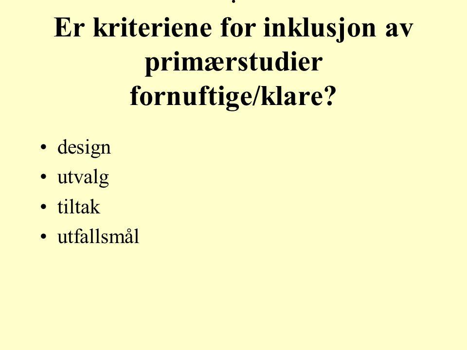 . Er kriteriene for inklusjon av primærstudier fornuftige/klare