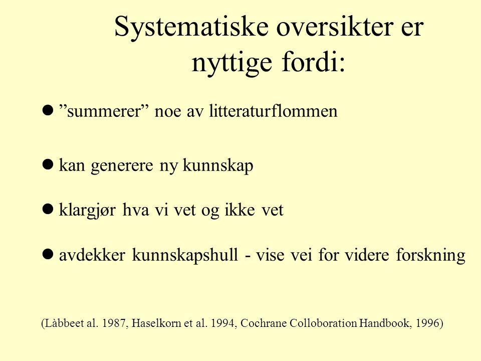 Systematiske oversikter er nyttige fordi Systematiske oversikter er nyttige fordi: