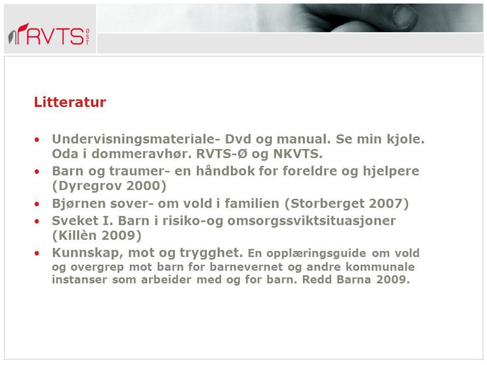 Litteratur Undervisningsmateriale- Dvd og manual. Se min kjole. Oda i dommeravhør. RVTS-Ø og NKVTS.