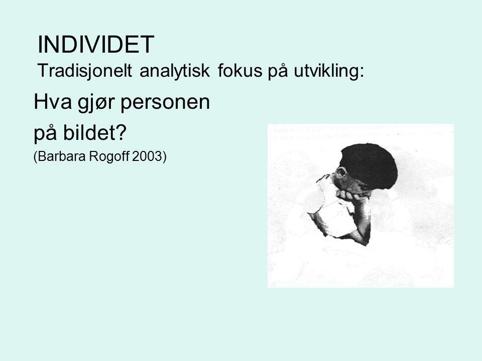 INDIVIDET Tradisjonelt analytisk fokus på utvikling:
