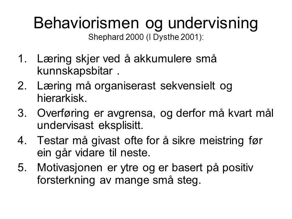 Behaviorismen og undervisning Shephard 2000 (I Dysthe 2001):