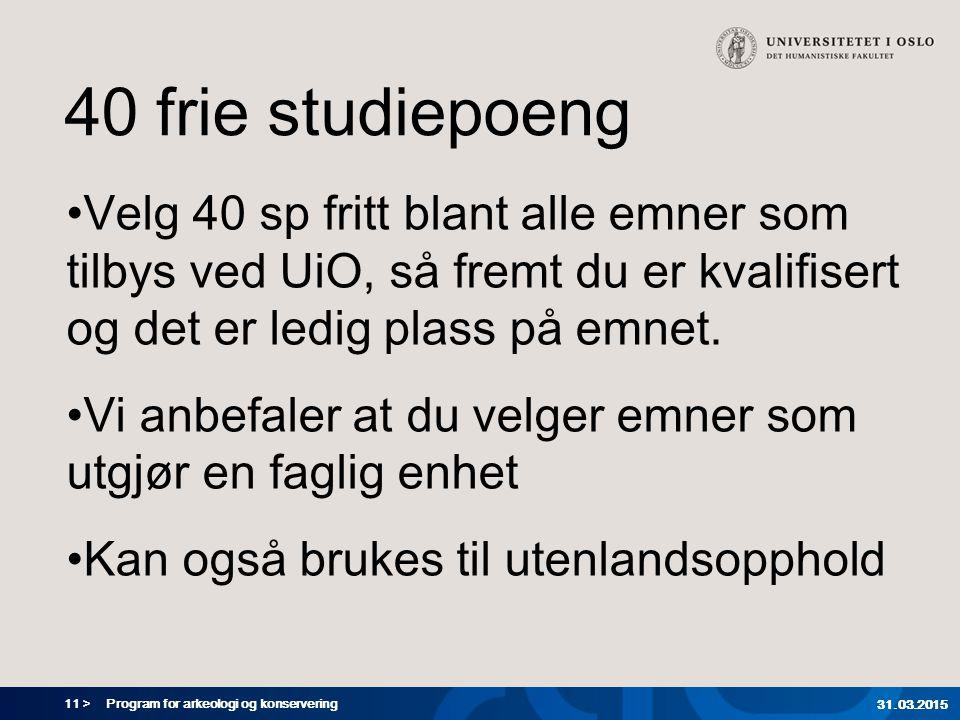 40 frie studiepoeng Velg 40 sp fritt blant alle emner som tilbys ved UiO, så fremt du er kvalifisert og det er ledig plass på emnet.