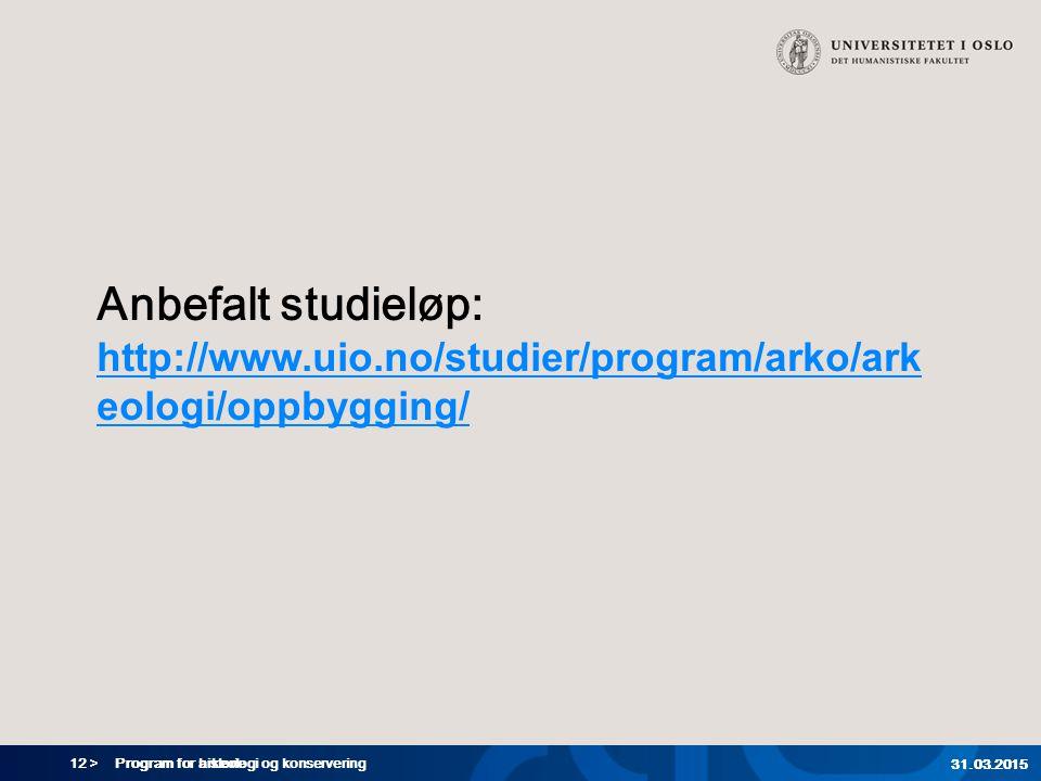 Anbefalt studieløp: http://www.uio.no/studier/program/arko/arkeologi/oppbygging/ Trude: Vis ved å klikke til nettsiden.