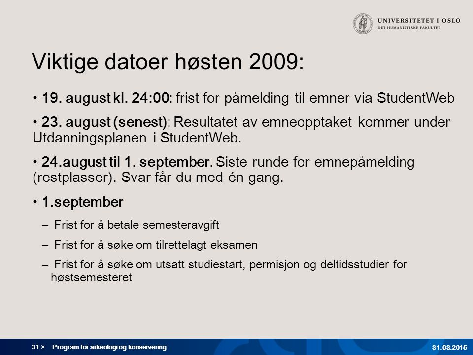 Viktige datoer høsten 2009: