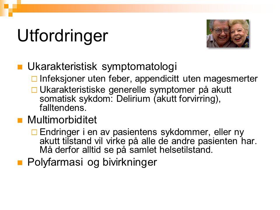 Utfordringer Ukarakteristisk symptomatologi Multimorbiditet