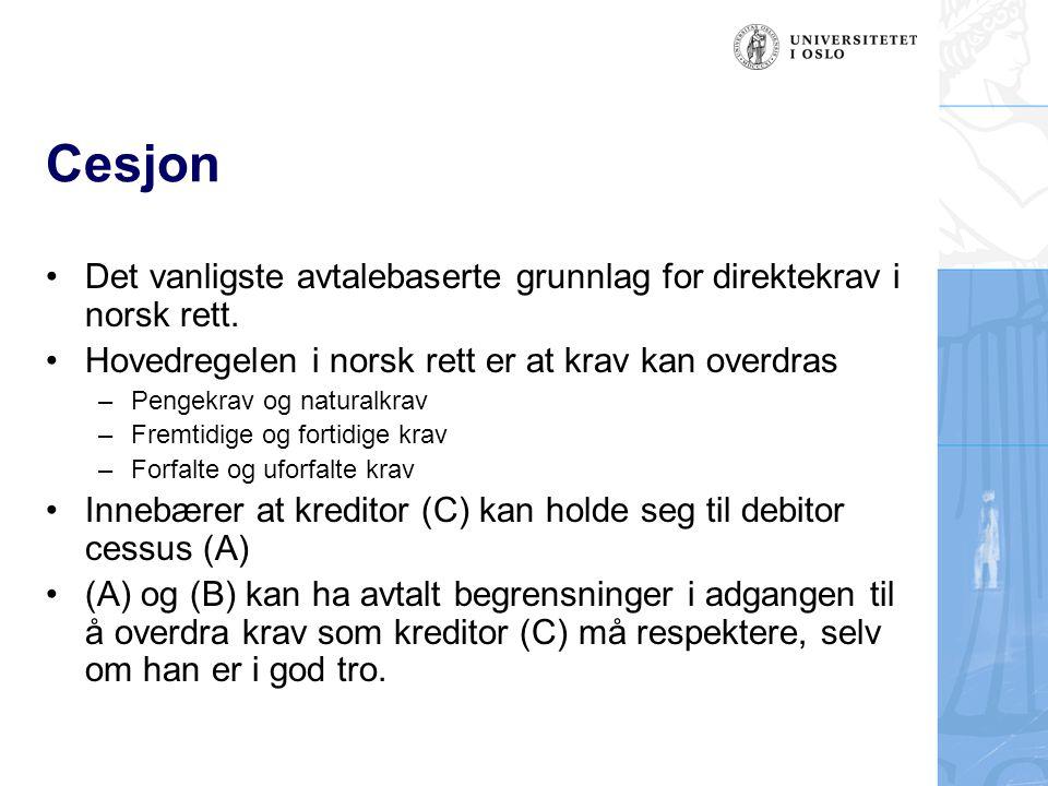 Cesjon Det vanligste avtalebaserte grunnlag for direktekrav i norsk rett. Hovedregelen i norsk rett er at krav kan overdras.