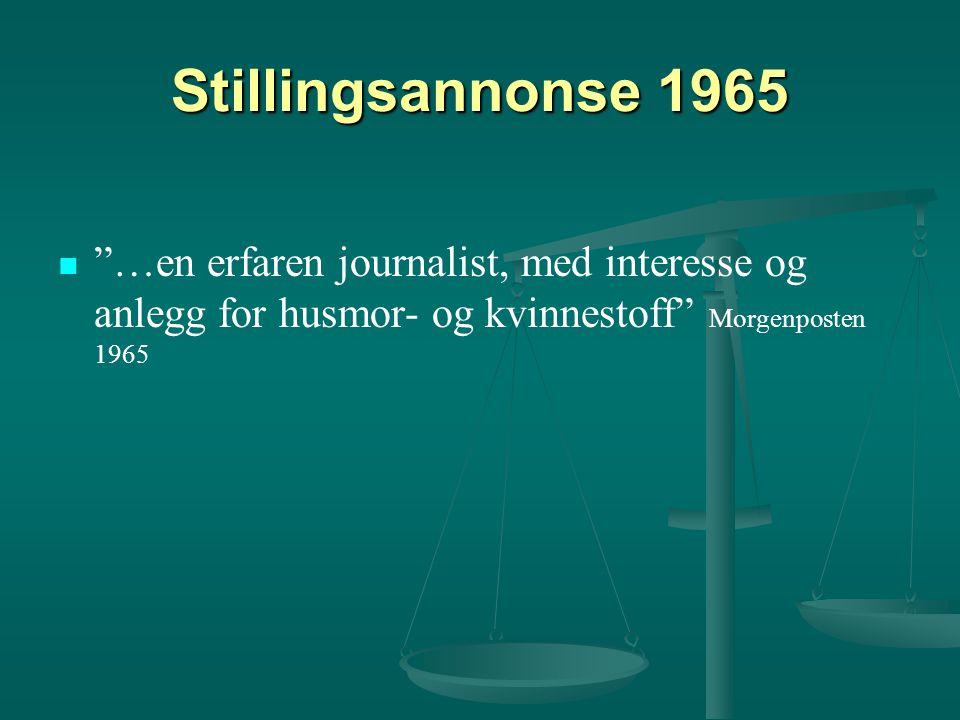 Stillingsannonse 1965 …en erfaren journalist, med interesse og anlegg for husmor- og kvinnestoff Morgenposten 1965.