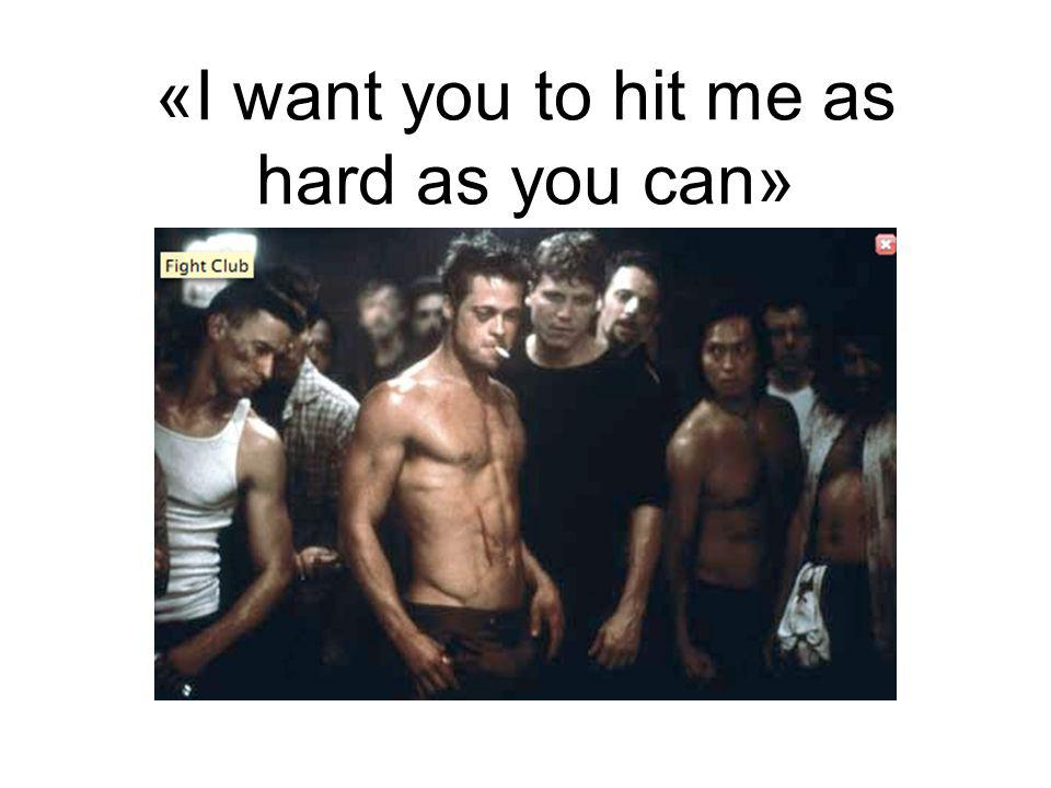 «I want you to hit me as hard as you can»