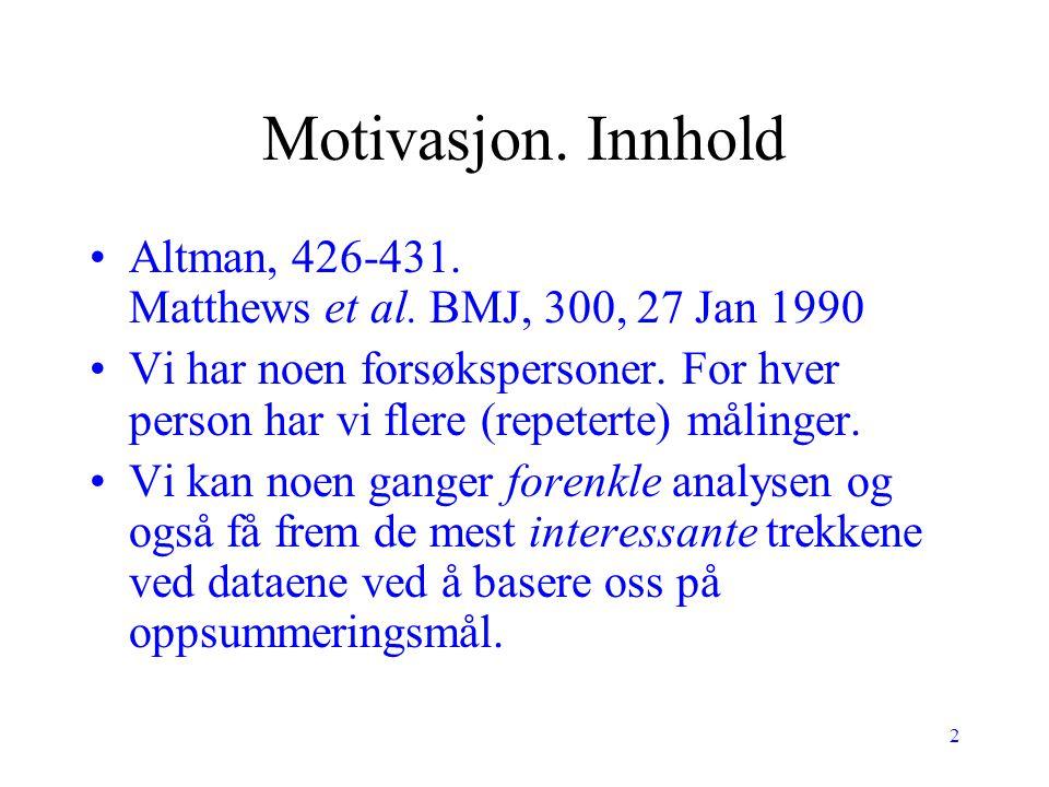 Motivasjon. Innhold Altman, 426-431. Matthews et al. BMJ, 300, 27 Jan 1990.