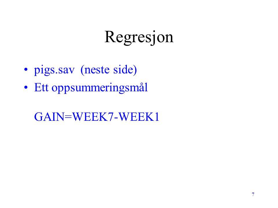 Regresjon pigs.sav (neste side) Ett oppsummeringsmål GAIN=WEEK7-WEEK1