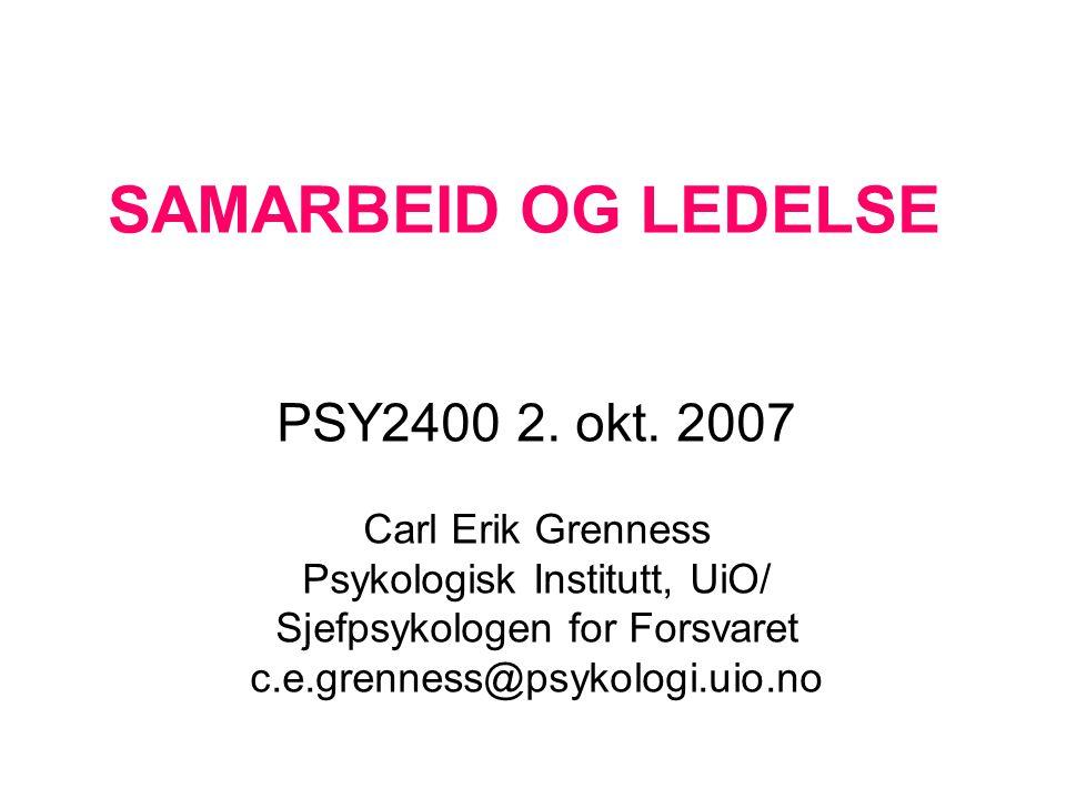 SAMARBEID OG LEDELSE PSY2400 2. okt. 2007 Carl Erik Grenness