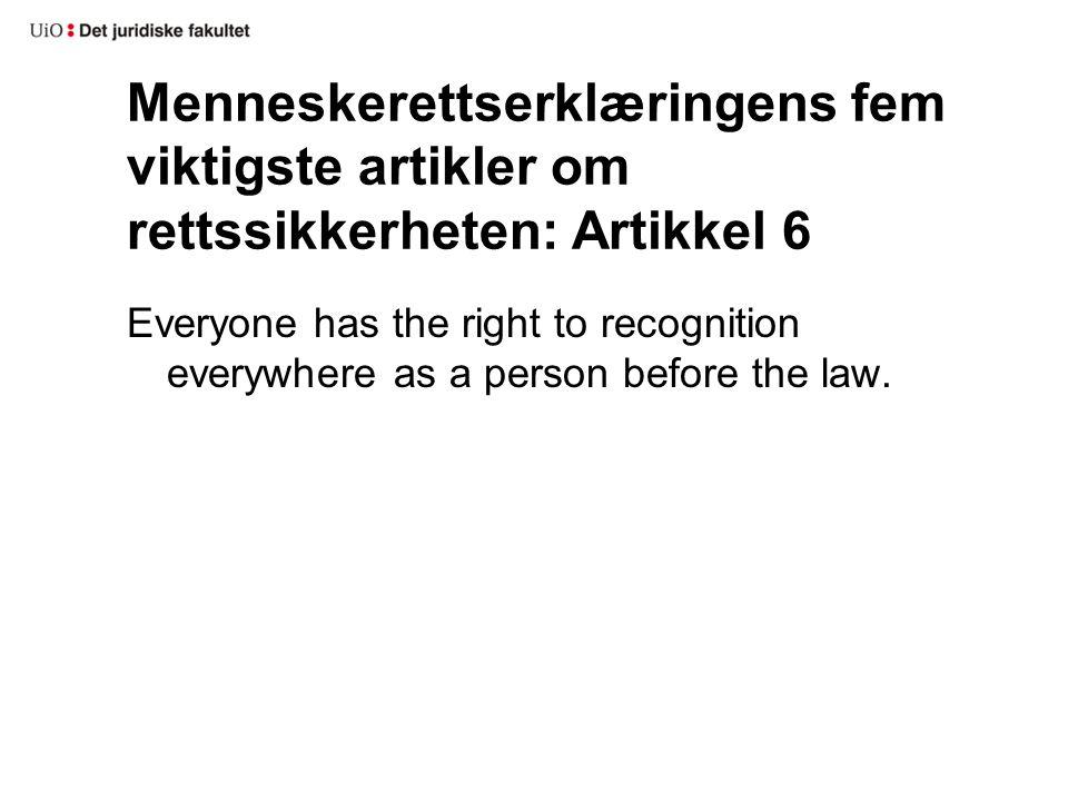 Menneskerettserklæringens fem viktigste artikler om rettssikkerheten: Artikkel 6