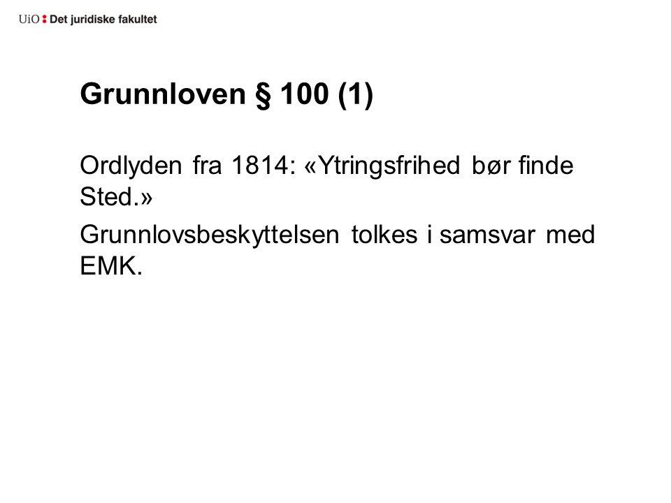 Grunnloven § 100 (1) Ordlyden fra 1814: «Ytringsfrihed bør finde Sted.» Grunnlovsbeskyttelsen tolkes i samsvar med EMK.
