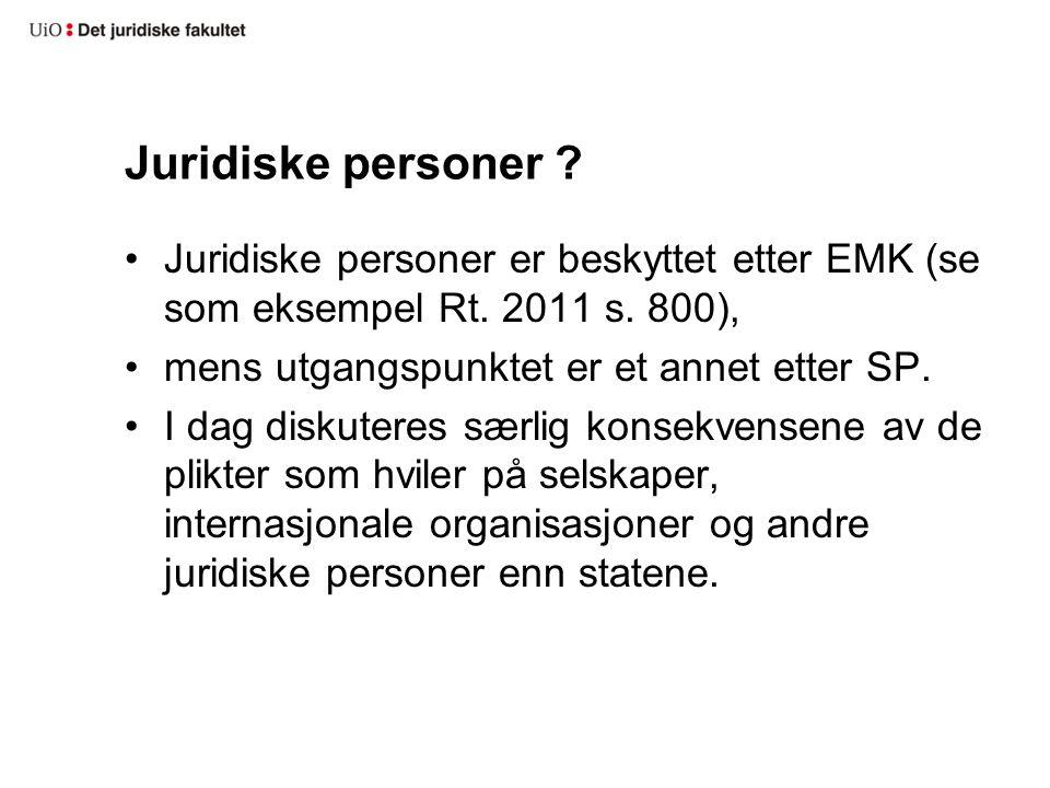 Juridiske personer Juridiske personer er beskyttet etter EMK (se som eksempel Rt. 2011 s. 800), mens utgangspunktet er et annet etter SP.