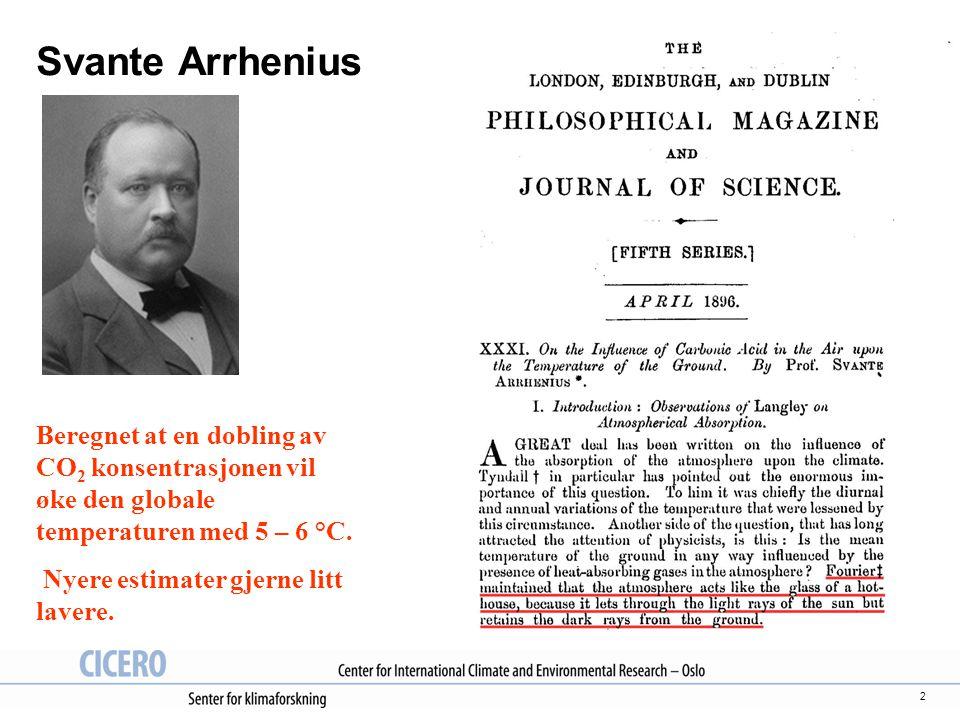 Svante Arrhenius Beregnet at en dobling av CO2 konsentrasjonen vil øke den globale temperaturen med 5 – 6 °C.