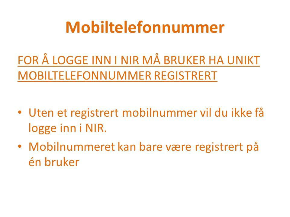 Mobiltelefonnummer FOR Å LOGGE INN I NIR MÅ BRUKER HA UNIKT MOBILTELEFONNUMMER REGISTRERT.