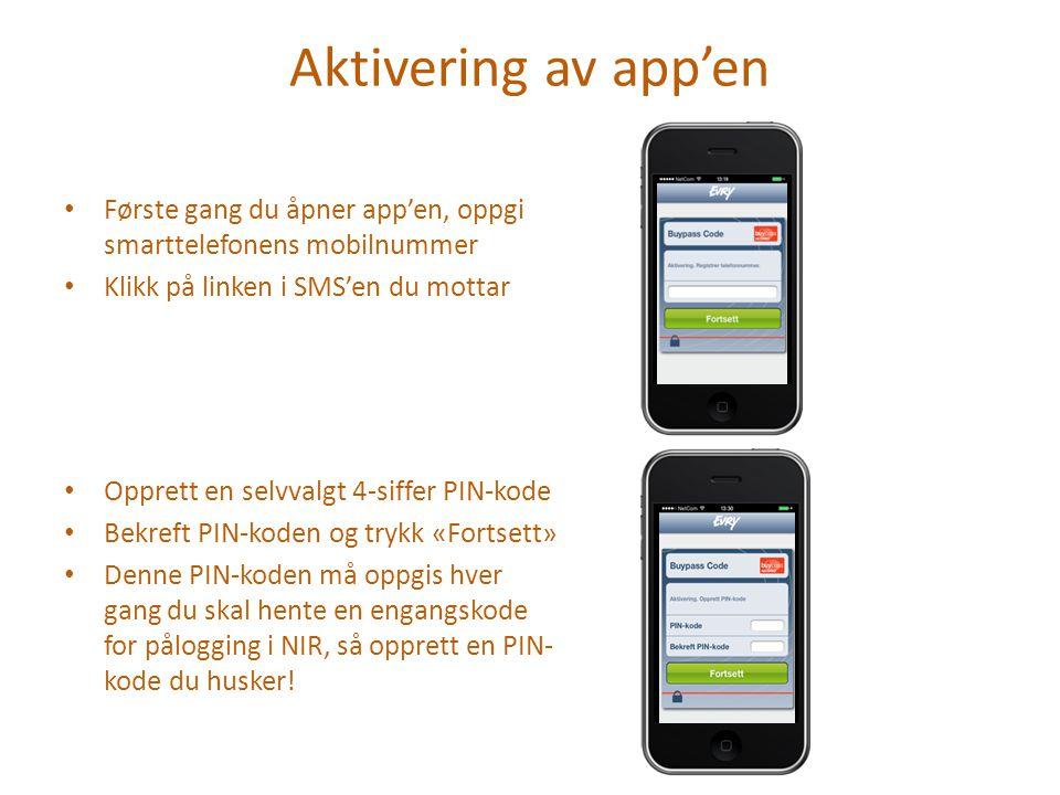 Aktivering av app'en Første gang du åpner app'en, oppgi smarttelefonens mobilnummer. Klikk på linken i SMS'en du mottar.