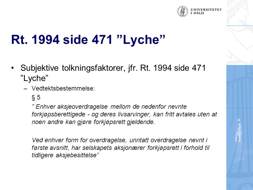 Rt. 1994 side 471 Lyche Subjektive tolkningsfaktorer, jfr. Rt. 1994 side 471 Lyche Vedtektsbestemmelse: