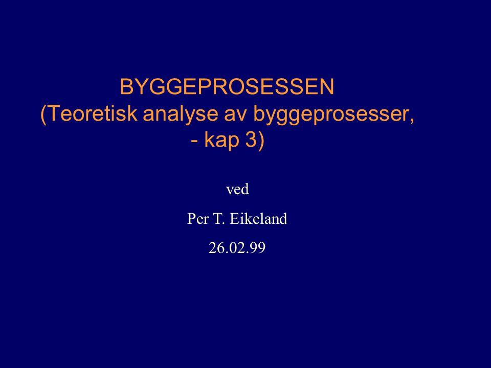 BYGGEPROSESSEN (Teoretisk analyse av byggeprosesser, - kap 3)