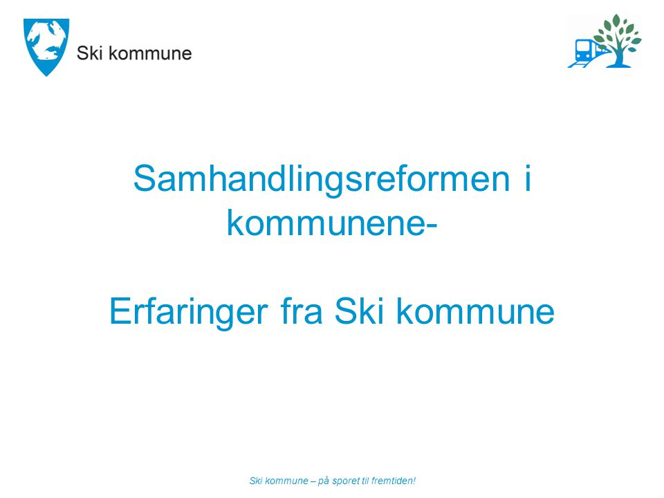 Samhandlingsreformen i kommunene- Erfaringer fra Ski kommune