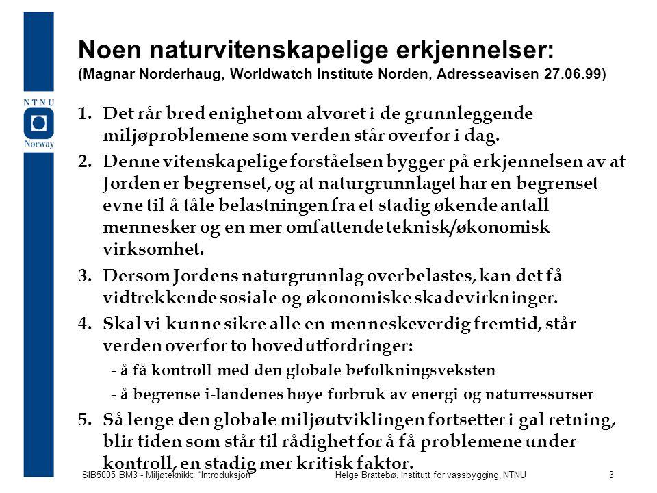 Noen naturvitenskapelige erkjennelser: (Magnar Norderhaug, Worldwatch Institute Norden, Adresseavisen 27.06.99)