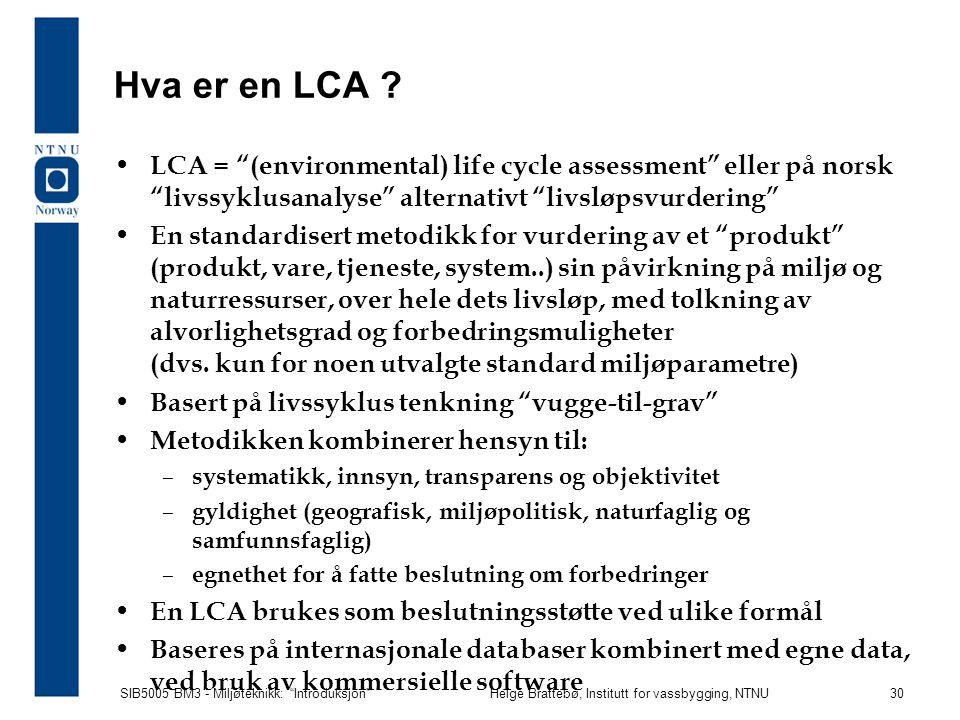 Hva er en LCA LCA = (environmental) life cycle assessment eller på norsk livssyklusanalyse alternativt livsløpsvurdering