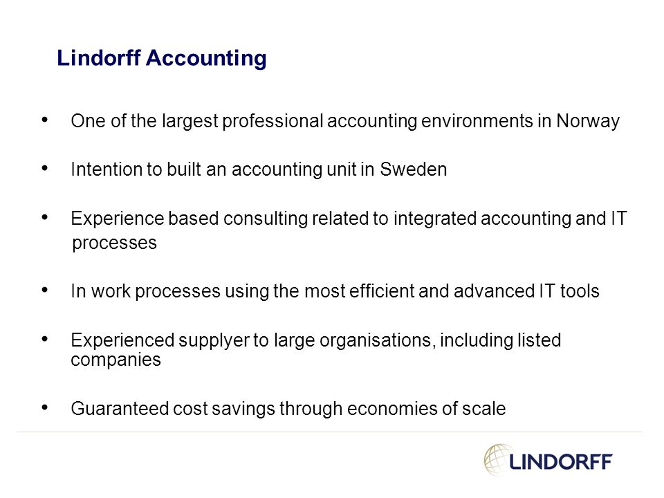 Lindorff Accounting One of the largest professional accounting environments in Norway. Intention to built an accounting unit in Sweden.
