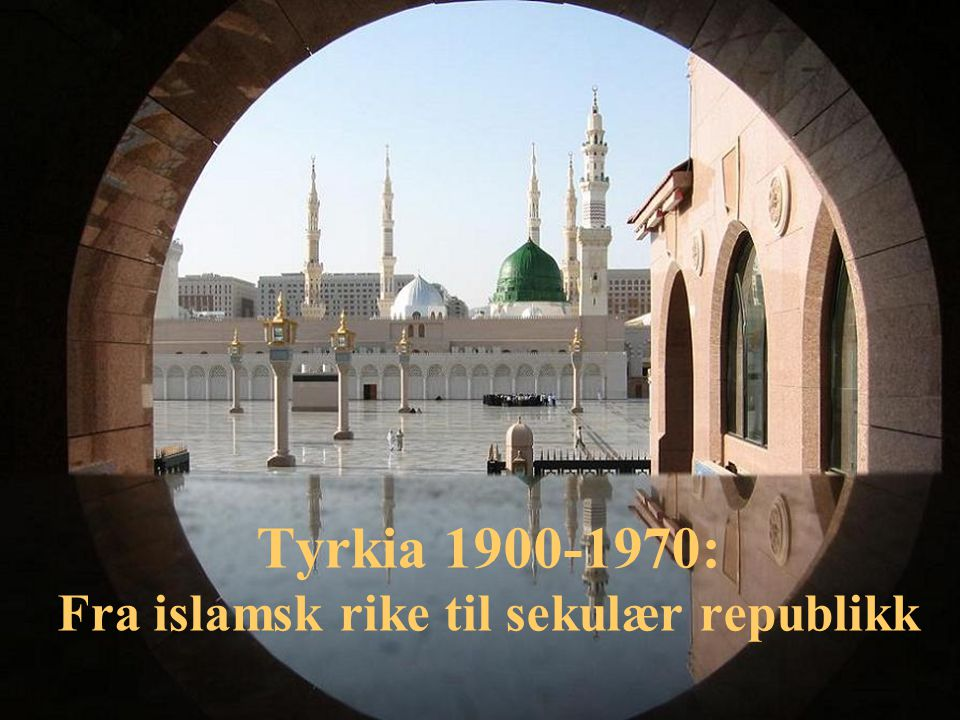 Tyrkia 1900-1970: Fra islamsk rike til sekulær republikk
