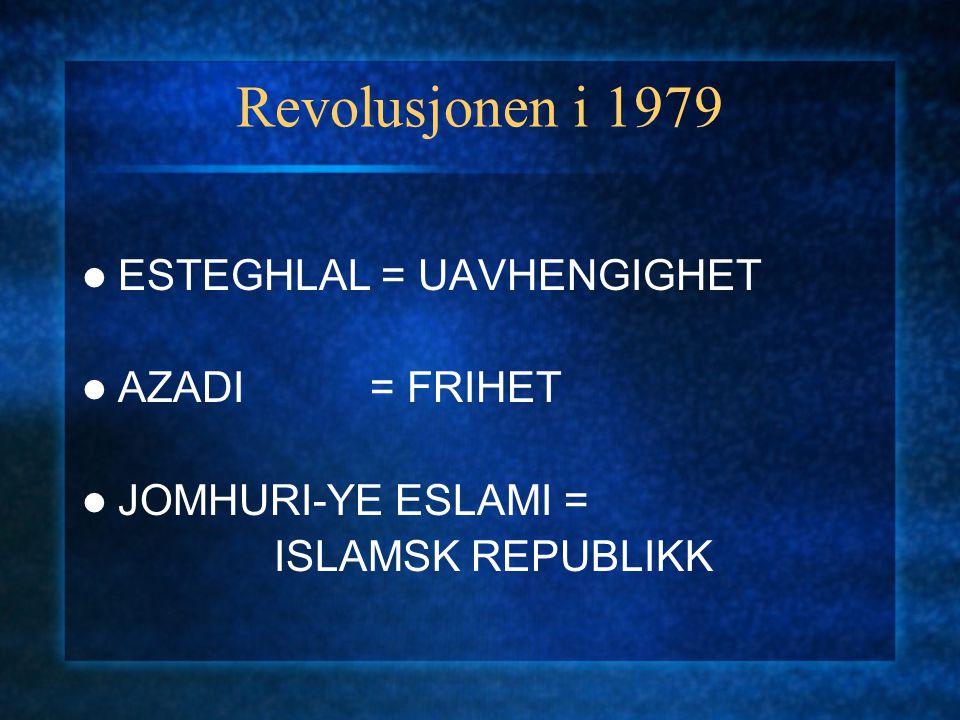 Revolusjonen i 1979 ESTEGHLAL = UAVHENGIGHET AZADI = FRIHET