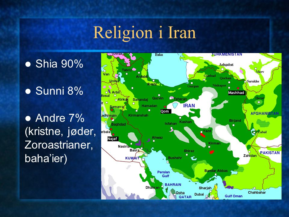 Religion i Iran Shia 90% Sunni 8% Andre 7% (kristne, jøder,